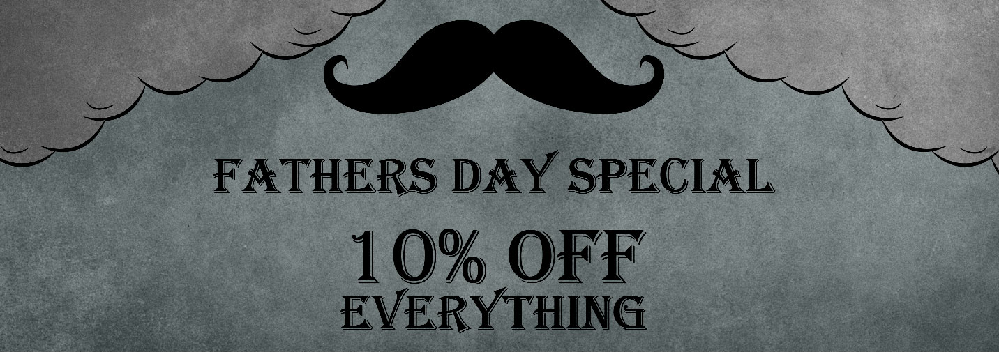 Fathers Day Special - 10% Off Everything
